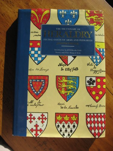 The Dictionary of Heraldry. Feudal Coats of Arms and Pedigrees
