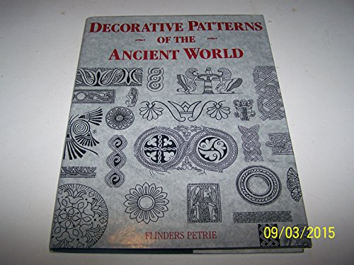 Decorative Patterns of the Ancient World: Petrie, Sir W.M.Flinders