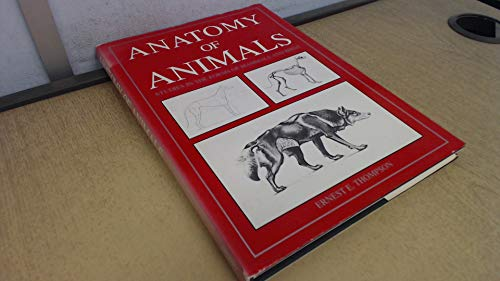 Anatomy of Anmals, Studies in the Forms of Mammals and Birds: THOMPSON, Ernest E.