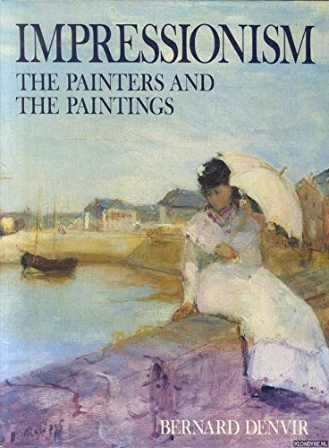 Impressionism: The painters and the paintings: Denvir, Bernard