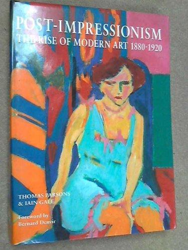 POST~IMPRESSIONISM: RISE OF MODERN ART, 1880~1920 *: PARSONS, Thomas; GALE, Iain; DENVIR, Bernard.