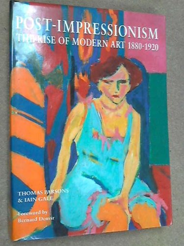 Post-impressionism: Rise of Modern Art,1880-1920: Parsons, Thomas; Gale, Iain