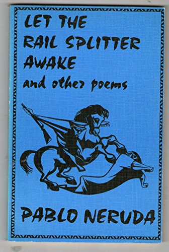 Let the Rail Splitter Awake and Other: Neruda, Pablo