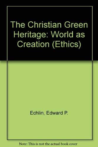 The Christian Green Heritage: World as Creation: Echlin, Edward P.