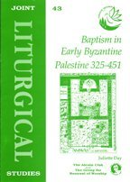 9781851744060: Baptism in Early Byzantine Palestine 325-451 (Joint Liturgical Studies)