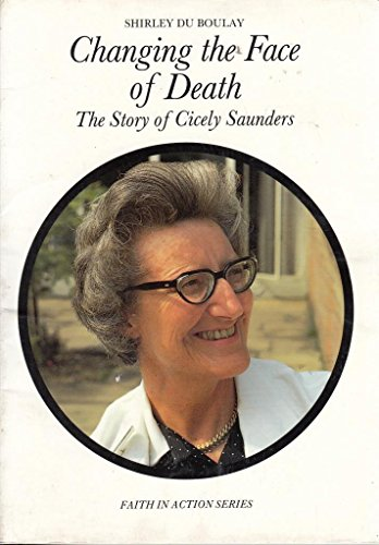 9781851750160: Changing the Face of Death: Story of Dame Cicely Saunders (Faith in Action)