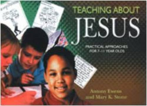 9781851752232: Teaching About Jesus: Practical Approaches for 7-11 Year Olds