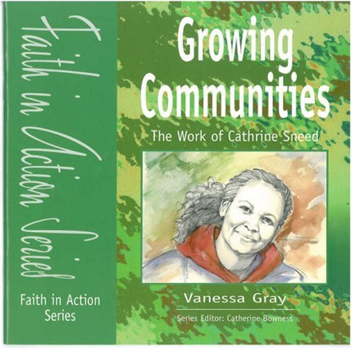 Growing Communities: The Work of Cathrine Sneed (Faith in Action) (1851752609) by Vanessa Gray