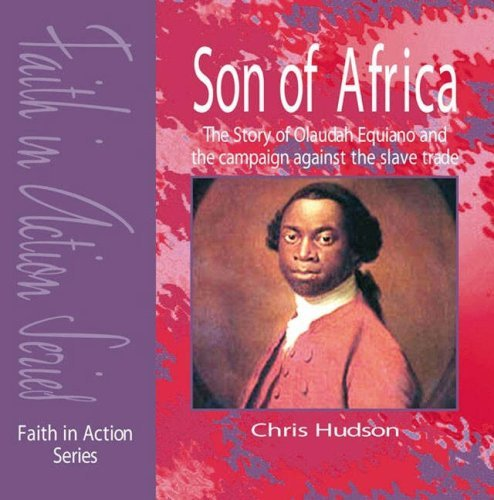 9781851753413: Son of Africa: The Story of Olaudah Equiano and the Campaign Against the Slave Trade (Faith in Action)