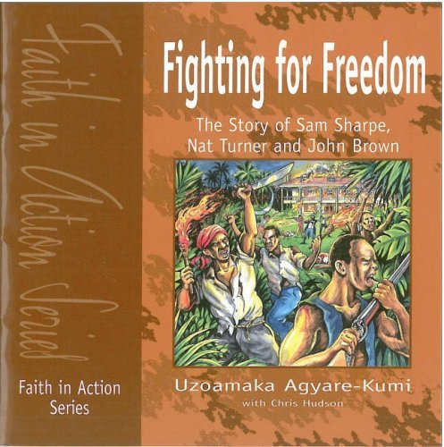 9781851753420: Fighting for Freedom: The Story of Sam Sharpe, Nat Turner and John Brown (Faith in Action)