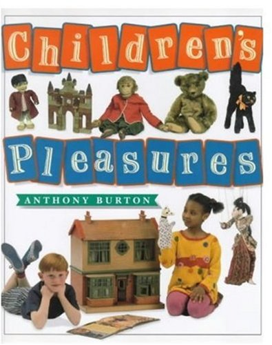 Children's Pleasures: Books, Toys and Games from the Bethnal Green Museum of Childhood