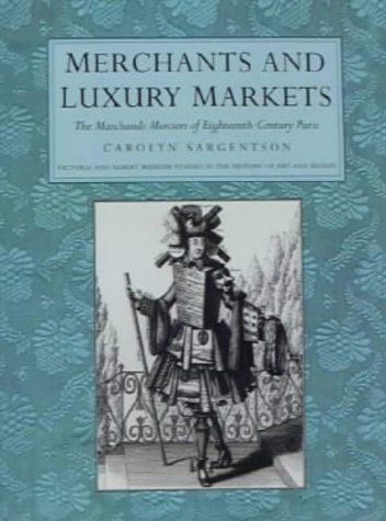 9781851771769: Merchants and Luxury Markets: The Marchands Merciers of Eighteenth-Century Paris (Victoria & Albert Museum Studies in the History of Art & Design)