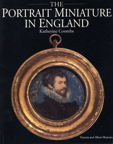 The Portrait Miniature in England: Katherine Coombs - FIRST EDITION