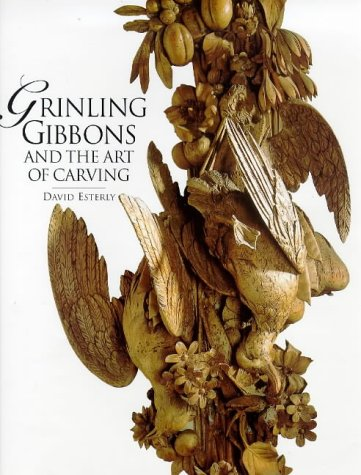 Grinling Gibbons and the Art of Carving: Esterly, David