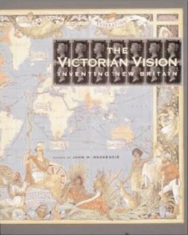 The Victorian Vision: Inventing New Britain.