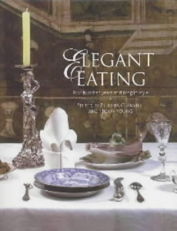 9781851773374: Elegant Eating: Four Hundred Years of Dining in Style