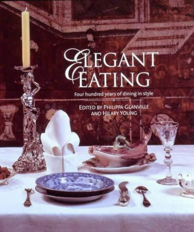 9781851773480: Elegant Eating. 400 years of Digning in Sytle: Four Hundred Years of Dining in Style