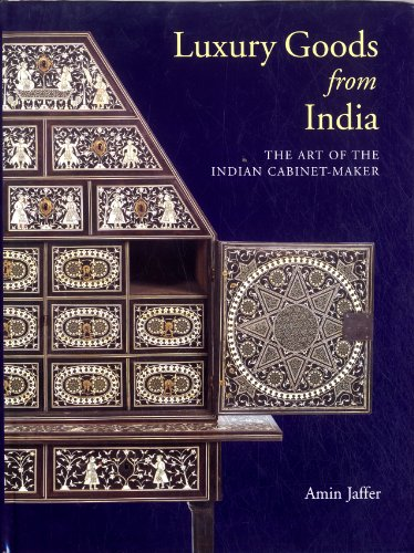 LUXURY GOODS FROM INDIA: THE ART OF THE INDIAN CABINET-MAKER