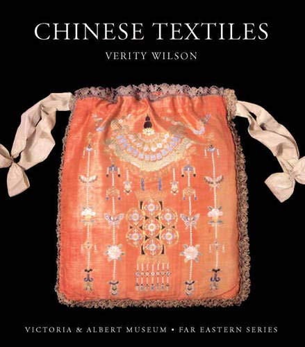 Chinese Textiles: Victoria & Albert Museum. Far Eastern Series: Verity Wilson