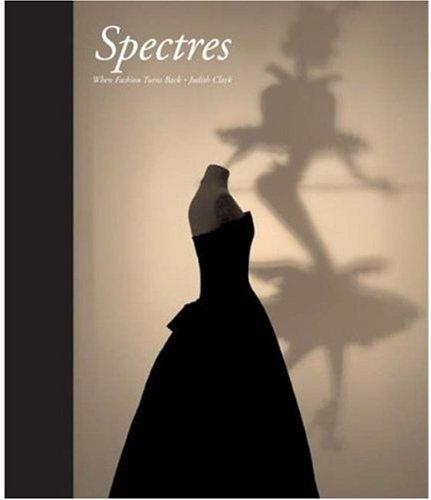 Spectres: When Fashion Turns Back: Clark, Judith
