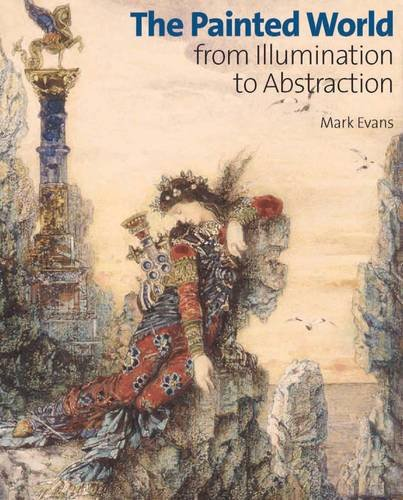 The Painted World: From Illumination to Abstraction: Evans, Mark