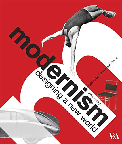 MODERNISM, DESIGNING A NEW WORLD: Wilk, Christopher (ed.)