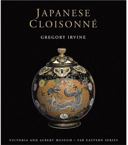 Japanese Cloisonne (V&a Far Eastern): Irvine, Gregory