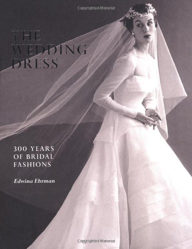 9781851775064: The wedding dress: 300 years of bridal fashions