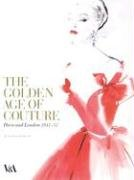 9781851775200: The Golden Age of Couture: Paris and London 1947 - 1957