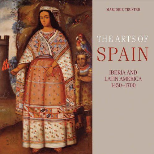The Arts of Spain: Iberia and Latin America 1450-1700 (Hardback): Marjorie Trusted