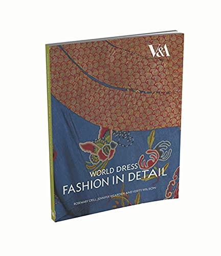 World Dress: Fashion in Detail: Crill, Rosemary; Wearden, Jennifer; Wilson, Verity