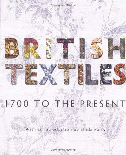 British Textiles 1700 to the Present.