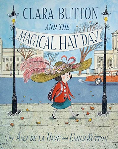 Clara Button and the Magical Hat Day: Haye, Amy de la