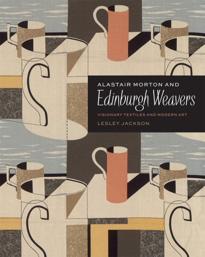 Alastair Morton and Edinburgh Weavers: Visionary Textures and Modern Art.: Lesley Jackson.
