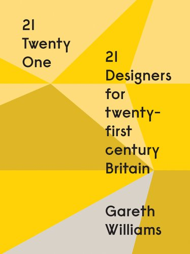 21 ? Twenty One: 21 Designers for 21st Century Britain: Williams, Gareth