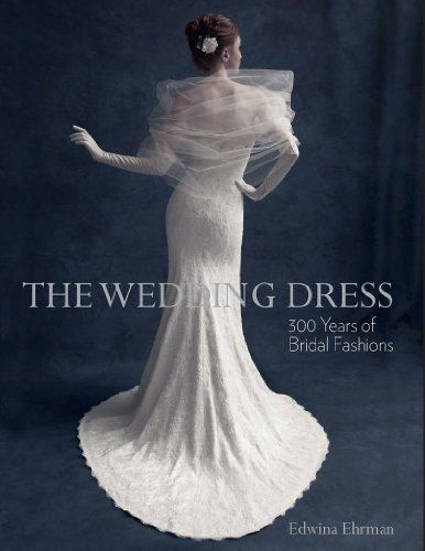 The Wedding Dress: 300 Years of Bridal Fashions: Ehrman, Edwina