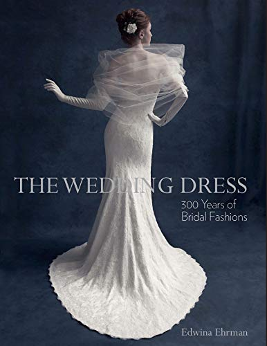 9781851778133: The Wedding Dress: 300 Years of Bridal Fashions