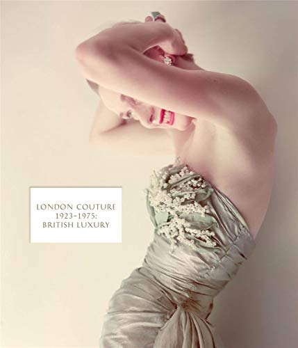 London Couture: British Luxury 1923-1975 (Hardback)