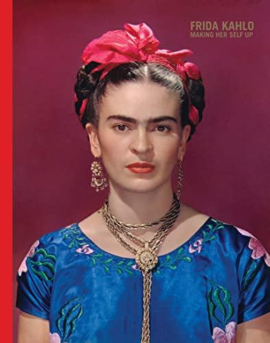 9781851779604: Frida Kahlo: Making Her Self Up