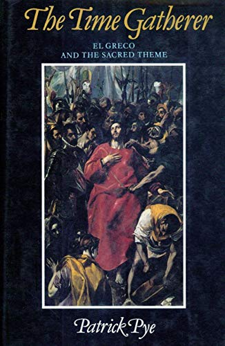 The Time Gatherer. El Greco and the: Pye, Patrick