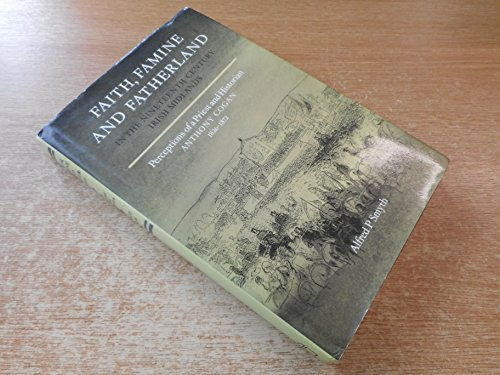 Faith Famine and Fatherland in 19th Century Midlands: Alfred P. Smyth