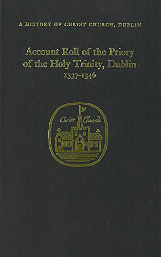 The Account Roll of the Priory of the Holy Trinity, Dublin, 1337-46 (Hardback)