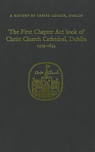 9781851822478: The Chapter Act Book of Christ Church Dublin, 1574-1634 (Christ Church History Series)