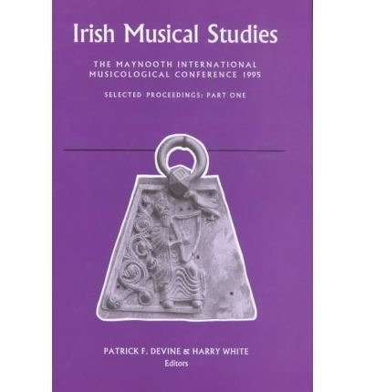 Irish Musical Studies 4: Maynooth International Musicological Conference: Selected Proceedings 1