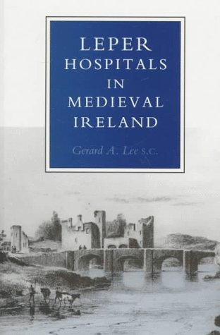 9781851822713: Leper Hospitals in Medieval Ireland: With a Short Account of the Military and Hospitaller Order of st Lazarus of Jerusalem