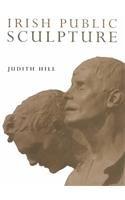 Irish Public Sculpture: A History (1851822747) by Hill, Judith