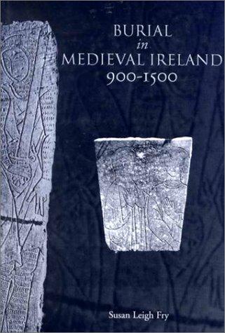 Burial in Medieval Ireland 900-1500: Fry, Susan Leigh