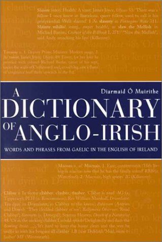 9781851824458: Dictionary of Anglo-Irish: Words and Phrases from Gaelic In the English of Ireland