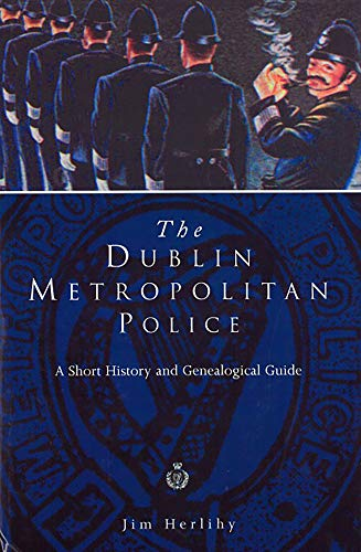 Dublin Metropolitan Police - A Short History and Genealogical Guide: Herlihy, Jim
