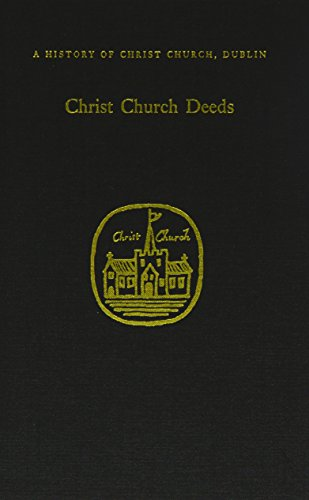 Christ Church Deeds. [Christ Church Cathedral, Dublin]: McEnery, M.J. and Refausse, Raymond. Edited...